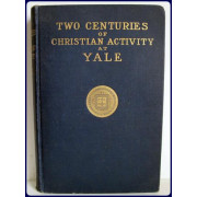 TWO CENTURIES OF CHRISTIAN ACTIVITY AT YALE.