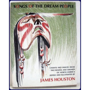 SONGS OF THE DREAM PEOPLE. Chants and Images from the Indians and Eskimos of North America. Edited and Illustrated By James Houston.