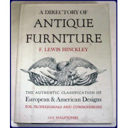 A DIRECTORY OF ANTIQUE FURNITURE. The authentic classification of European and American Designs for professionals and connoisseurs.
