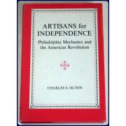 ARTISANS FOR INDEPENDENCE. Philadelphia Mechanics and the American Revolution.