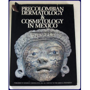 PRECOLOMBIAN DERMATOLOGY &  COSMETOLOGY IN MEXICO. Trans. from the Spanish by Barbara Andrade.