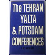 THE TEHRAN YALTA & POTSDAM CONFERENCES: DOCUMENTS.