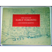 THE FACE OF EARLY TORONTO. An Archival Record, 1797-1936.