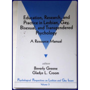 EDUCATION, RESEARCH, AND PRACTICE IN LESBIAN, GAY, BISEXUAL, AND TRANSGENDERED PSYCHOLOGY. A RESOURCE MANUAL. Psychological Perspectives on Lesbian and Gay Issues, Vol. 5.