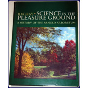 SCIENCE IN THE PLEASURE GROUND. A HISITORY OF THE ARNOLD ARBORETUM. 1st. Ed.