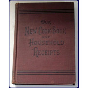 OUR NEW COOKBOOK AND HOUSEHOLD RECEIPTS. Carefully selected and indexed.