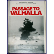 PASSAGE TO VALHALLA. The human side of aerial combat over Nazi occupied Europe.