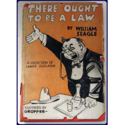THERE OUGHT TO BE A LAW. A collection  of lunatic legislation.  With caracatures by Bill Gropper.