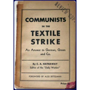 COMMUNISTS IN THE TEXTILE STRIKE. An Answer to Gorman, Green and Co.