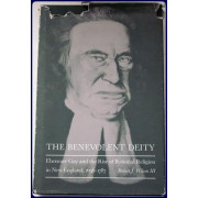 THE BENEVOLENT DEITY. Ebenezer Gay and the Rise of Rational Religion in New England, 1696-1787.