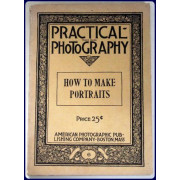 PRACTICAL PHOTOGRAPHY. No. #6.. HOW TO MAKE PORTRAITS.