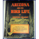 ARIZONA AND ITS BIRD LIFE. A Naturalist's Adventures with the Nesting Birds on the Desserts, Grasslands, Foothills and Mountains of Southeastern Arizona