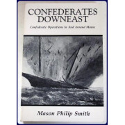 CONFEDERATES DOWNEAST. Confederate Operations In And Around Maine.