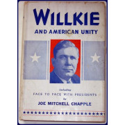 WILKIE AND AMERICAN UNITY, including FACE TO FACE WITH PRESIDENTS.