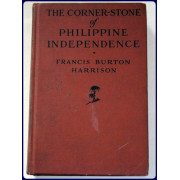 THE CORNER-STONE OF PHILIPPINE INDEPENDENCE. A Narrative of Seven years.