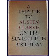 A TRIBUTE TO AUSTIN CLARKE ON HIS SEVENTIETH BIRTHDAY 9 MAY 1966.