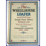 THE WHEELHOUSE LOAFER. Selections from Joseph Chase Allen's  Weekly  Longshore Log With the Fisherman  from THE VINEYARD GAZETTE, 1940-1960.