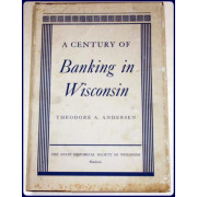 A CENTURY OF BANKING IN WISCONSIN.
