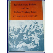 REVOLUTIONARY POLITICS AND THE CUBAN WORKING CLASS.
