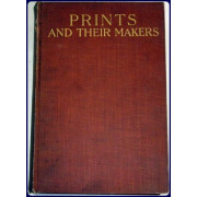 PRINTS AND THEIR MAKERS. ESSAYS ON ENGRAVERS AND ETCHERS OLD AND MODERN.