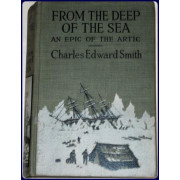 FROM THE DEEP OF THE SEA : BEING THE DIARY OF THE LATE CHARLES EDWARD SMITH ;