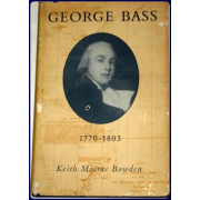 GEORGE BASS, 1771-1803 : HIS DISCOVERIES, ROMANTIC LIFE AND TRAGIC DISAPPEARANCE