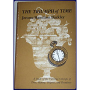 THE TRIUMPH OF TIME : A STUDY OF THE VICTORIAN CONCEPTS OF TIME, HISTORY, PROGRESS, AND DECADENCE ;