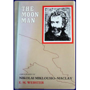 THE MOON MAN. A BIOGRAPHY OF NIKOLAI MIKLOUHO-MACL.