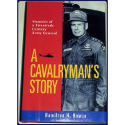 A CAVALRYMAN'S STORY. Memoirs of a Twentieth-Century Army General.