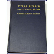 RURAL RUSSIA UNDER THE OLD REGIME. A HISTORY OF THE LANDLORD-PEASANT WORLD AND A PROLOGUE TO THE PEASANT REVOLUTION OF 1917.
