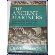 THE ANCIENT MARINERS. SEAFARERS AND SEA FIGHTERS OF THE MEDITERRANEAN IN ANCIENT TIMES.