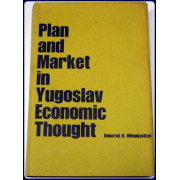PLAN AND MARKET IN YUGOSLAV ECONOMIC THOUGHT. YALE RUSSIAN AND EAST EUROPEAN STUDIES, 9