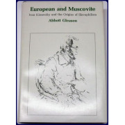 EUROPEAN AND MUSCOVITE. IVAN KIREEVSKY AND THE ORIGINS OF SLAVOPHILISM. RUSSIAN RESEARCH CENTER STUDIES, 68.
