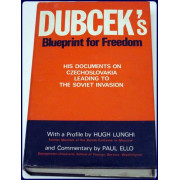 DUBCEK'S BLUEPRINT FOR FREEDOM. HIS DOCUMENTS ON CZECHOSLOVAKIA LEADING TO THE SOVIET INVASION.