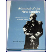 ADMIRAL OF THE NEW EMPIRE. THE LIFE AND CAREER OF GEORGE DEWEY