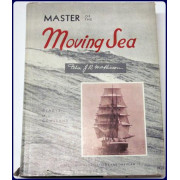 MASTER OF THE MOVING SEA. The Life of Captain Peter John Riber Mathieson From His Anecdotes, Manuscripts, Notes, Stories, and Detailed Records