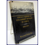 ANGLO-AMERICAN STEAMSHIP RIVALRY IN CHINA 1862-1874. Harvard East Asian Studies 8