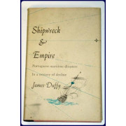 SHIPWRECK AND EMPIRE. BEING AN ACCOUNT OF PORTUGUESE MARITIME DISASTER IN A CENTURY OF DECLINE.