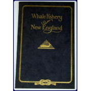 WHALE FISHING OF NEW ENGLAND. AN ACCOUNT WITH ILLUSTRATIONS AND SOME INTERESTING AND AMUSING ANECDOTES OF THE RISE AND FALL OF AN INDUSTRY WHICH HAS MADE NEW ENGLAND FAMOUS THROUGHOUT THE WORLD.