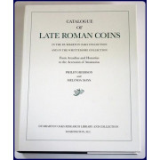 CATALOGUE OF LATE ROMAN COINS IN THE DUMBARTON OAKS COLLECTION AND IN THE WHITTEMORE COLLECTION. From Arcadius and Honorius to the Accession of Anastasius