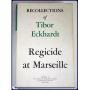 RECOLLECTIONS OF TIBOR ECKHARDT: REGICIDE AT MARSEILLE