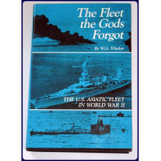 THE FLEET THE GODS FORGOT. THE U.S. ASIATIC FLEET IN WORLD WAR II