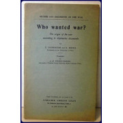 WHO WANTED WAR? The Origin of the War According to Diplomatic Documents. (Studies and Documents on the War). Translated by A,. M. Wilson-Garinei