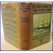 IN THE WAKE OF THE WIND-SHIPS. Notes, Records and Biographies Pertaining to the Square-Rigged Merchant Marine of British North America
