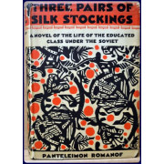 THREE PAIRS OF SILK STOCKINGS. A Novel of the Life of the Educated Class Under the Soviet