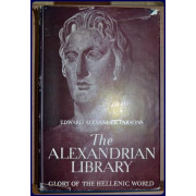 THE ALEXANDRIAN LIBRARY, GLORY OF THE HELLENIC WORLD, ITS RISE, ANTIQUITIES, AND DESTRUCTIONS
