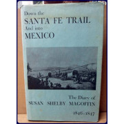 DOWN THE SANTA FE TRAIL AND INTO MEXICO. The Diary of Susan Shelby Magoffin 1846-1847