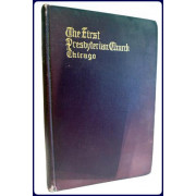 THE FIRST PRESBYTERIAN CHURCH 1833-1913, A HISTORY OF THE OLDEST ORGANIZATION IN CHICAGO