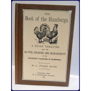 THE BOOK OF THE HAMBURGS. A Brief Treatise Upon the Mating, Rearing and Management of the Different Varieties of Hamburgs