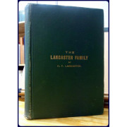 THE LANCASTER FAMILY. A History of Thomas and Phebe Lancaster of Bucks County, Pennsylvania, and Their Descendants from 1711-1902. Also A Sketch on The Origin of the Name and Family in England